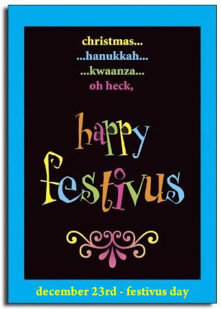 Dec. 23 - Festivus Day