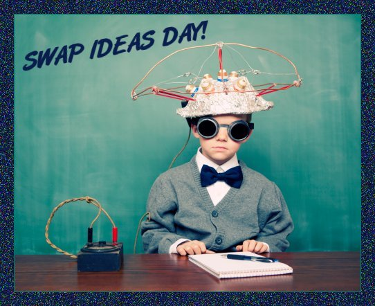 September 10 - Swap Ideas Day